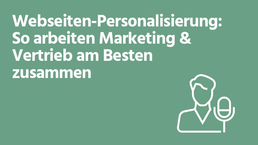 Das Zusammenspiel von Marketing & Vertrieb für eine unternehmensbasierte Webseiten-Personalisierung