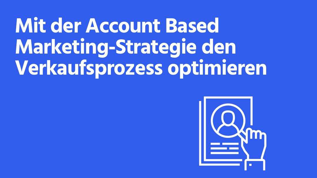 Account Based Marketing: Die Erfolgsstrategie für B2B-Unternehmen