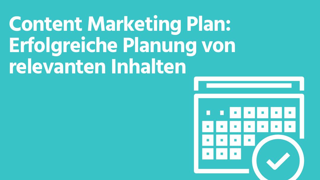 Content Marketing Plan: Wie können relevante Inhalte geplant werden?