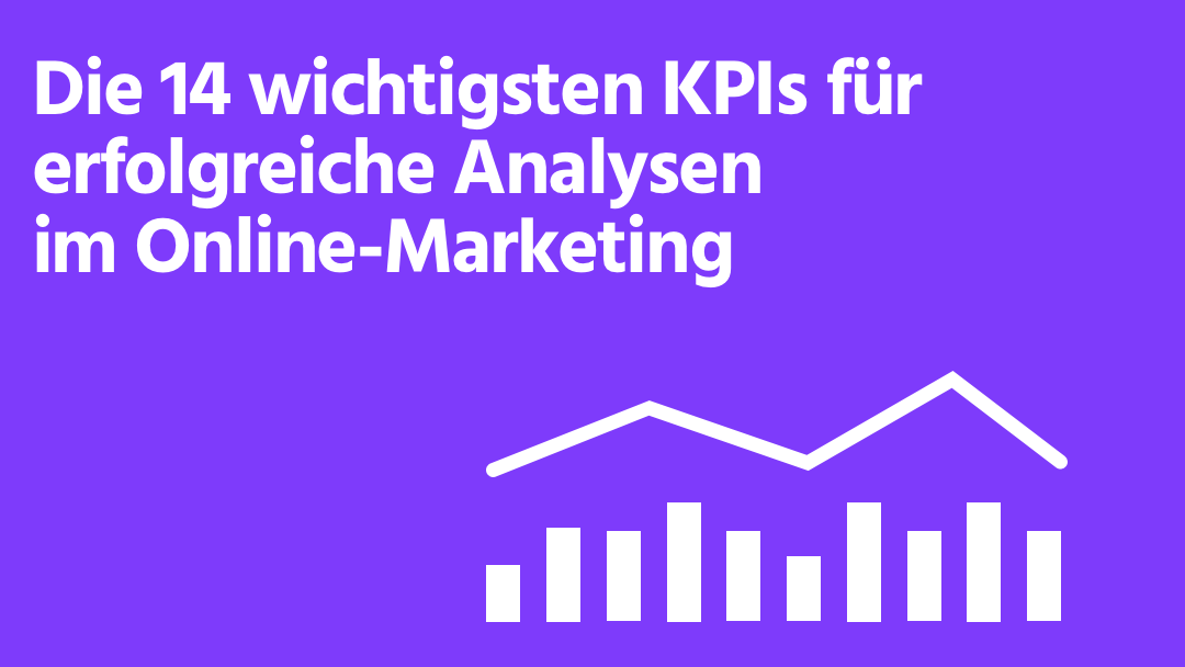 13+1 – die wichtigsten Online-Marketing-KPIs in der Webanalyse